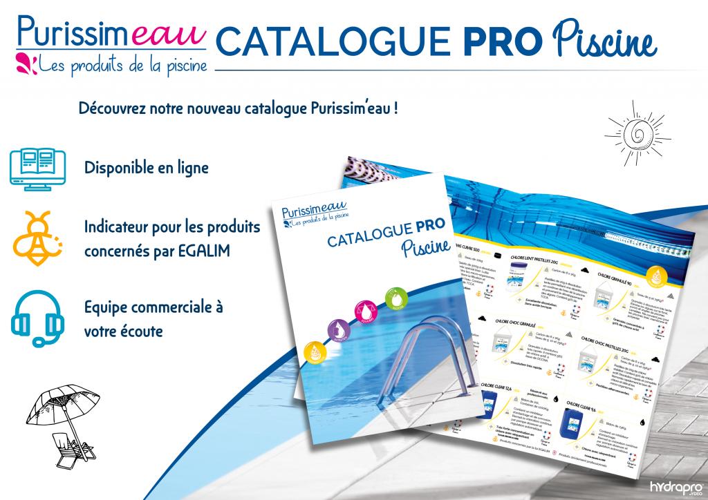 CATALOGUE PRO PISCINE Découvrez notre nouveau catalogue Purissim'eau ! Disponible en ligne. Indicateur pour les produits. oncernés par EGALIM. Equipe commerciale à votre écoute.